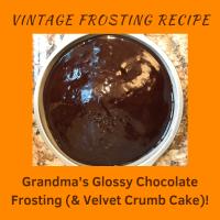 Grandma's Glossy Chocolate Frosting (& Velvet Crumb Cake)!